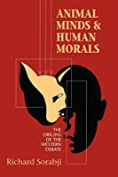 Animal Minds and Human Morals: The Origins of the Western Debate (Cornell Studies in Classical Philology)