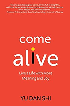 Come Alive: Live a Life with More Meaning and Joy by [Shi, Yu Dan]