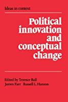 Political Innovation and Conceptual Change (Ideas in Context)