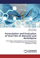 Formulation and Evaluation of Oral Film of Atenolol and Amlodipine: Formulation and Evaluation of Fast Dissolving Oral Film of Combined Drug Atenolol 25mg and Amlodipine 2.5mg
