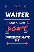 I'm A Waiter And A Mom Don't Underestimate Me: Perfect Gag Gift For A Waiter Who Happens To Be A Mom And NOT To Be Underestimated!   Blank Lined Notebook Journal   100 Pages 6 x 9 Format   Office   Work   Job   Humour and Banter   Birthday  Hen     Annive