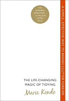 The Life-Changing Magic of Tidying: A simple, effective way to banish clutter forever by [Kondo, Marie]