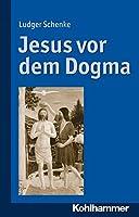 Jesus Vor Dem Dogma: Zur Inneren Uberzeugungskraft Der Worte Jesu