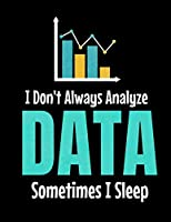 I Don't Always Analyze Data Sometimes I Sleep: Daily Planner 2020   Gift For Computer Data Science Related People.