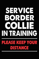 Service Border Collie In Training Please Keep Your Distance: Border Collie Training Log Book gifts. Best Dog Trainer Log Book gifts For Dog Lovers who loves Border Collie. Cute Border Collie Trainer Log Book Gifts is the perfect gifts.