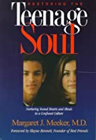 Restoring the Teenage Soul: Nurturing Sound Hearts and Minds in a Confused Culture