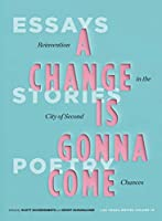 A Change Is Gonna Come: Reinvention in the City of Second Chances: Essays, Stories, and Poems (Las Vegas Writes)
