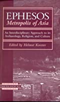 Ephesos, Metropolis of Asia: An Interdisciplinary Approach to Its Archaeology, Religion, and Culture (Harvard Theological Studies)