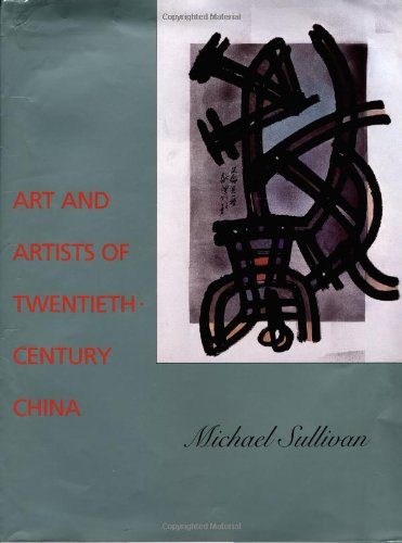 Download Art and Artists of Twentieth-Century China (Ahmanson-Murphy Fine Arts Book S) 0520075560
