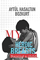 My Heroic Breasts: Raising a child…