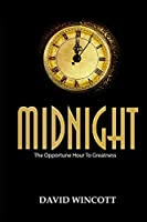 MIDNIGHT: The Opportune Hour To Greatness