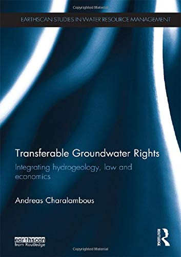 Download Transferable Groundwater Rights: Integrating Hydrogeology, Law and Economics (Earthscan Studies in Water Resource Management) 113868029X