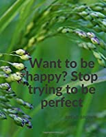 """Want to be happy? Stop trying to be perfect."": Composition Motivational Notebook Journal for School Student, Office Home and Class with Inspirational Quote by Brené Brown; 110 Lined Pages (Motivate Yourself)"