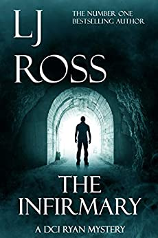 The Infirmary: A DCI Ryan Mystery (The DCI Ryan Mysteries Book 11) by [Ross, LJ]