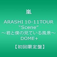 "ARASHI 10-11TOUR""Scene""~君と僕の見ている風景~ DOME+  【初回限定盤】"
