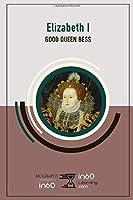 Elizabeth I: Good Queen Bess