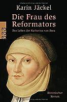 Die Frau des Reformators: Das Leben der Katharina von Bora