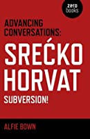 Advancing Conversations: Srecko Horvat: Subversion!