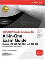 Oca/Ocp Oracle Database 11g All-in-one Exam Guide: Exam 1z0-051, 1z0-052, and 1z0-053 (Oracle Press)