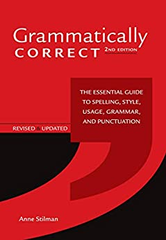 Grammatically Correct: The Essential Guide to Spelling, Style, Usage, Grammar, and Punctuation by [Stilman, Anne]