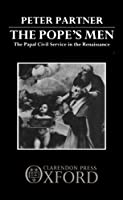 The Popes' Men: The Papal Civil Service in the Renaissance