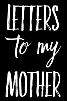 Letters To My Mother: 110-Page Blank Lined Journal Perfect For Letter Writing Mother Gift