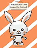 "Half Blank Half Lined Composition Notebook: Cute White Bunny Rabbit,Half Unruled paper Journal,Writing Painting Doodling Drawing,8.5x11"",100 Pages,For Kids,Teens."