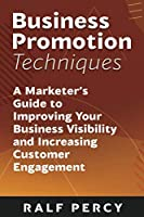 Business  Promotion Techniques: A Marketer's Guide to Improving Your Business Visibility and Increasing Customer Engagement