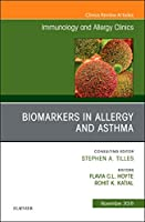 Biomarkers in Allergy and Asthma, An Issue of Immunology and Allergy Clinics of North America, 1e (The Clinics: Internal Medicine)