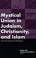 Mystical Union in Judaism, Christianity, and Islam: An Ecumenical Dialogue
