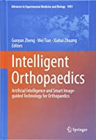 Intelligent Orthopaedics: Artificial Intelligence and Smart Image-guided Technology for Orthopaedics (Advances in Experimental Medicine and Biology)