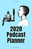 2020 Podcast Production Planner: Podcast Planning Worksheets for All Podcast Genres + Week to a Page 2020 Planner Pages