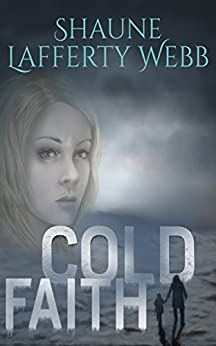 Cold Faith (The Safe Harbour Chronicle Book 1) by [Webb, Shaune Lafferty]