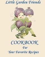 Little Garden Friends Cookbook for Your Favorite Recipes