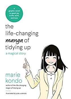 The Life-Changing Manga of Tidying Up: A Magical Story to Spark Joy in Life, Work and Love by [Kondo, Marie]