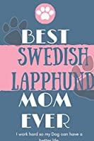 Best  Swedish Lapphund Mom Ever Notebook  Gift: Lined Notebook  / Journal Gift, 120 Pages, 6x9, Soft Cover, Matte Finish