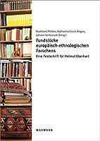 Fundstuecke europaeisch-ethnologischen Forschens: Eine Festschrift fuer Helmut Eberhart