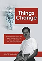 Things Change: Memories and Lessons of a Baby Boomer Farm Kid, Life Long Student, and Forty-year Educator