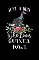 Just a Girl Who Loves Guinea Fowl: Perfect Guinea Fowl Lover Gift For Girl. Cute Notebook for Guinea Fowl Lover. Gift it to your Sister, Daughter, Mother, Mom, Grandpa Who Loves Guinea Fowl. 100 Pages Notebook