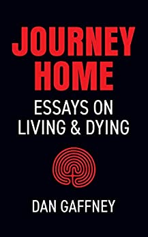 [Gaffney, Dan]のJourney Home: Essays on Living and Dying (English Edition)