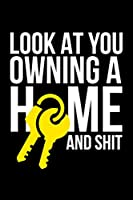 Look At You Owning A Home And Shit: Dot Bullet Notebook/Journal For First Time Homeowners And House Warming Gag Gift Idea
