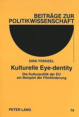 Kulturelle Eye-Dentity: Die Kulturpolitik Der Eu Am Beispiel Der Filmfoerderung (Munchener Studien Zur Literarischen Kultur In D
