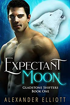 Expectant Moon: An explicit MM gay paranormal romance. (Gladstone Shifters Book 1) by [Elliott, Alexander]