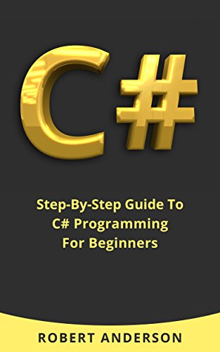 C# Programming: Step-By-Step Guide To C# Programming For Beginners (Learn C# Coding) (English Edition)