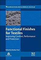Functional Finishes for Textiles: Improving Comfort, Performance and Protection (Woodhead Publishing Series in Textiles)