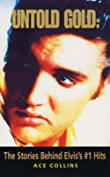 Untold Gold: The Stories Behind Elvis's No. 1 Hits
