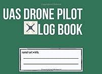 UAS Drone Pilot Log book: Flight Log, Pre-flight Checklist & Maintenance Logbook/ Logbook for Drone Pilots & Operators