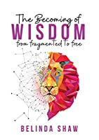 The Becoming of Wisdom: From fragmented to free