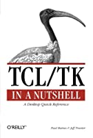 Tcl/Tk in a Nutshell: A Desktop Quick Reference (In a Nutshell (O'Reilly))