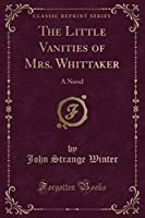 The Little Vanities of Mrs. Whittaker: A Novel (Classic Reprint)